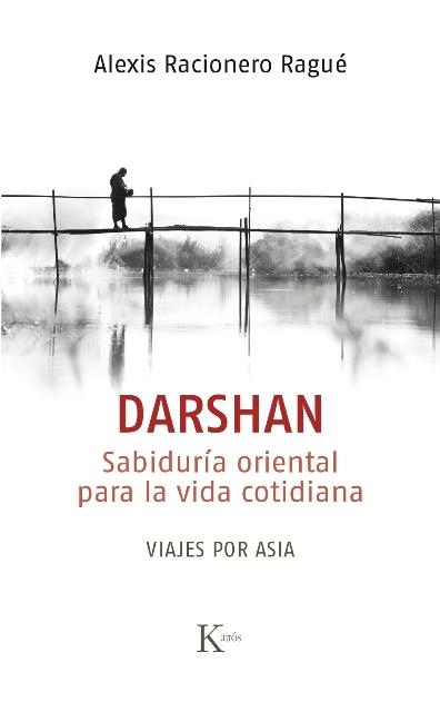 DARSHAN . SABIDURIA ORIENTAL PARA LA VIDA COTIDIANA