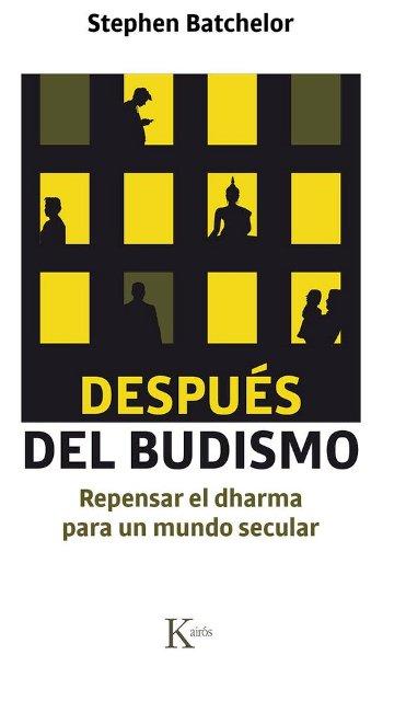 DESPUES DEL BUDISMO . REPENSAR EL DHARMA PARA UN MUNDO SECULAR