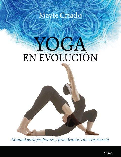 YOGA EN EVOLUCION . MANUAL PARA PROFESORES Y PRACTICANTES CON EXPERIENCIA