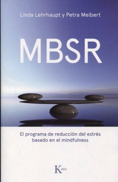 MBSR . EL PROGRAMA DE REDUCCION DEL ESTRES BASADO EN EL MINDFULNESS