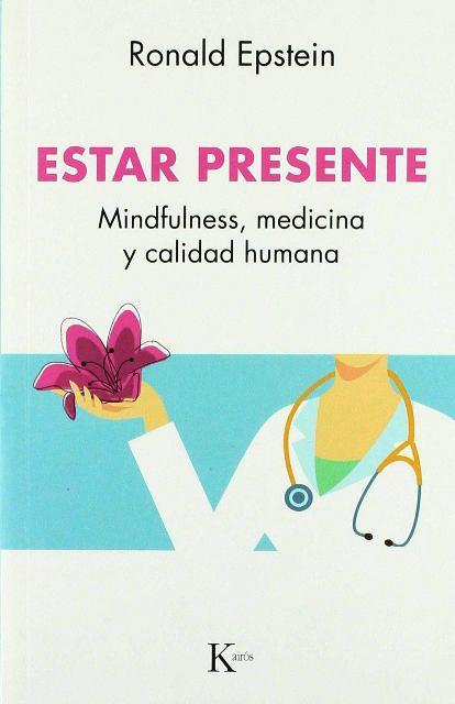 ESTAR PRESENTE . MINDFULNESS , MEDICINA Y CALIDAD HUMANA