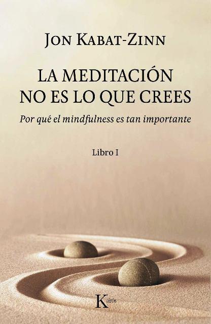 LA MEDITACION NO ES LO QUE CREES . POR QUE EL MINDFULNESS ES TAN IMPORTANTE