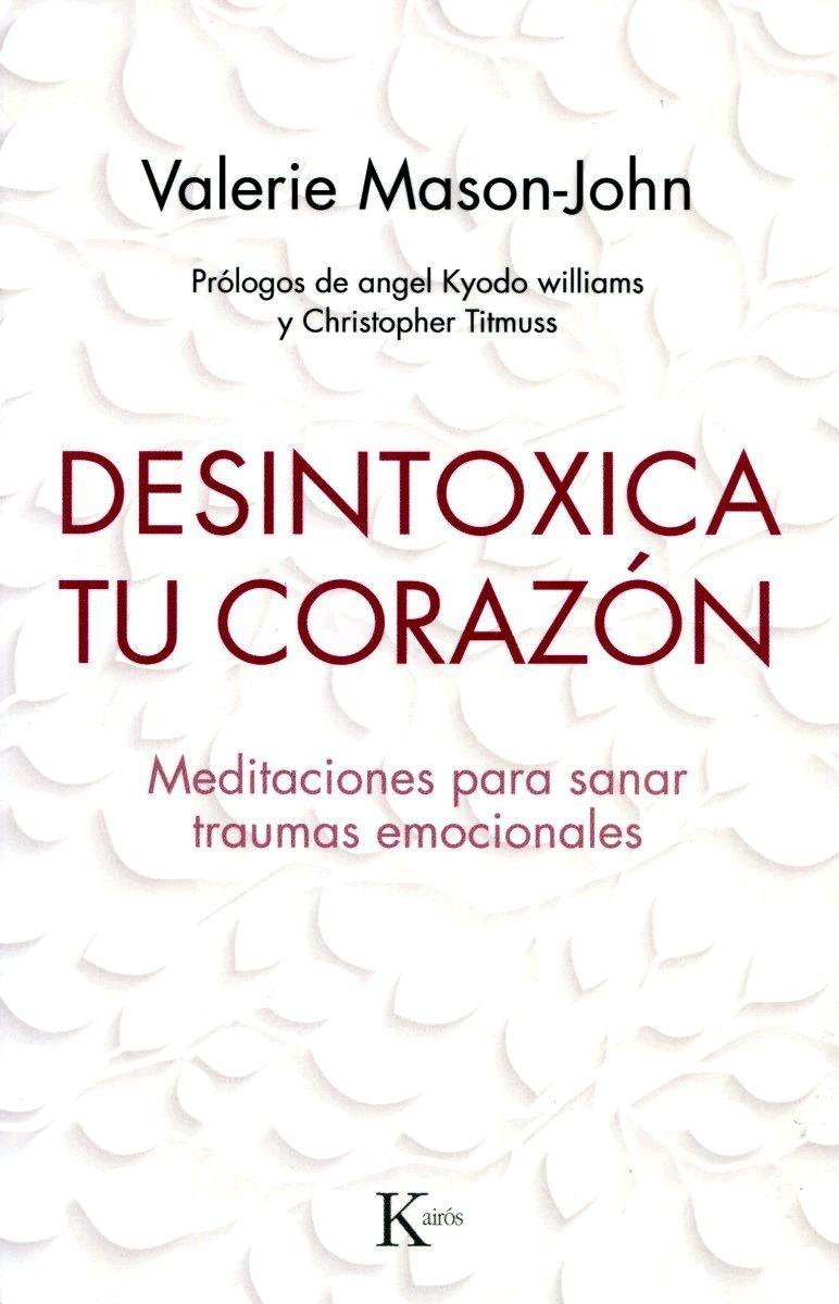 DESINTOXICA TU CORAZON . MEDITACIONES PARA SANAR TRAUMAS EMOCIONALES