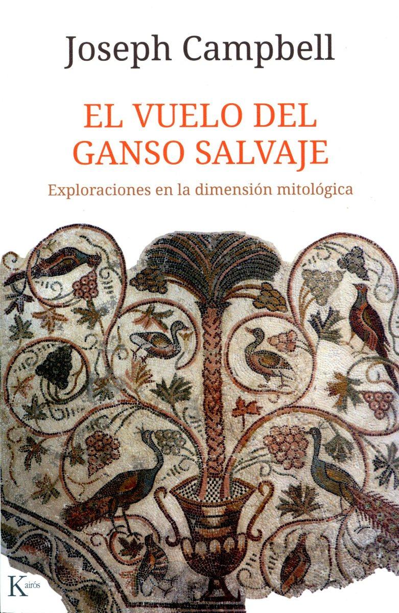 EL VUELO DEL GANSO SALVAJE . EXPLORACIONES EN LA DIMENSION MITOLOGICA