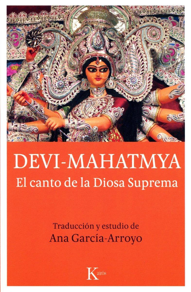DEVI - MAHATMYA . EL CANTO DE LA DIOSA SUPREMA