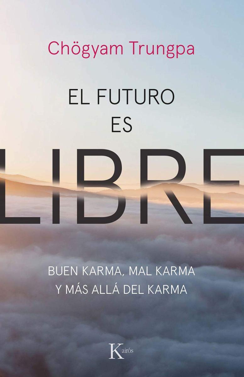 EL FUTURO ES LIBRE . BUEN KARMA, MAL KARMA Y MAS ALLA DEL KARMA