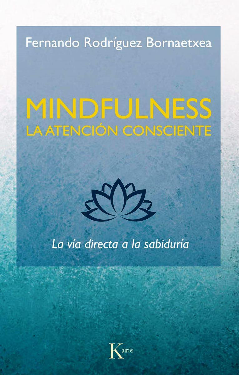 MINDFULNESS . LA ATENCION CONSCIENTE : LA VIA DIRECTA A LA SABIDURIA