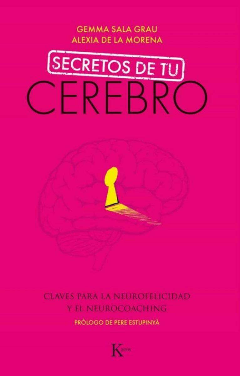 SECRETOS DE TU CEREBRO . CLAVES PARA LA NEUROFELICIDAD Y EL NEUROCOACHING