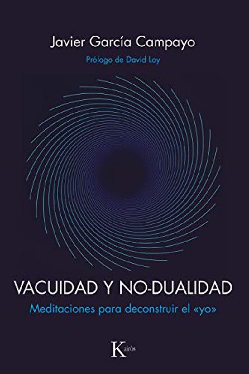 VACUIDAD Y NO DUALIDAD . MEDITACIONES PARA DECONSTRUIR EL YO