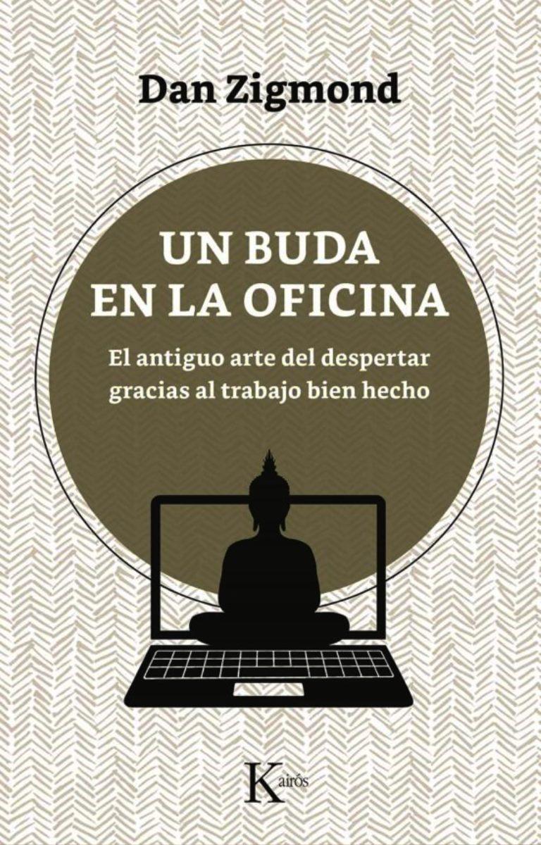 UN BUDA EN LA OFICINA . EL ANTIGUO ARTE DEL DESPERTAR GRACIAS AL TRABAJO BIEN HECHO