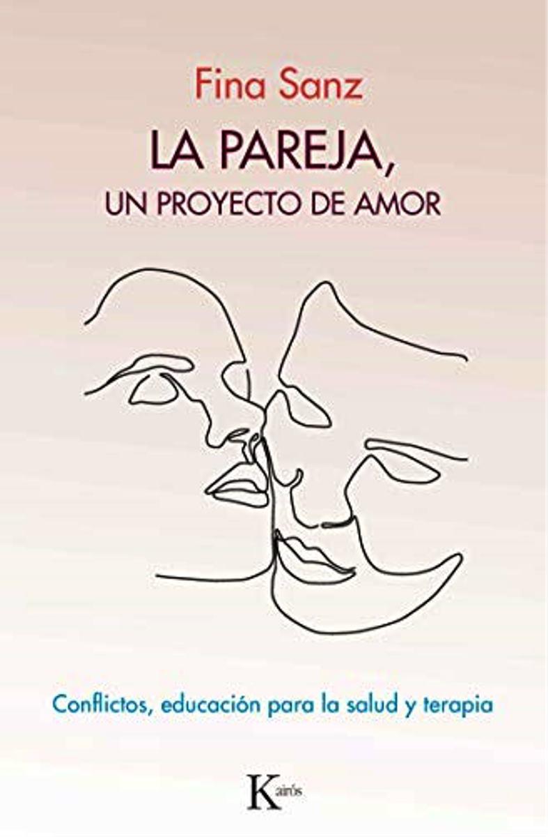 LA PAREJA , UN PROYECTO DE AMOR . CONFLICTOS , EDUCACION PARA LA SALUD Y TERAPIA