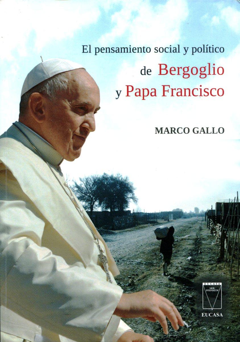 EL PENSAMIENTO SOCIAL Y POLITICO DE BERGOGLIO Y PAPA FRANCISCO