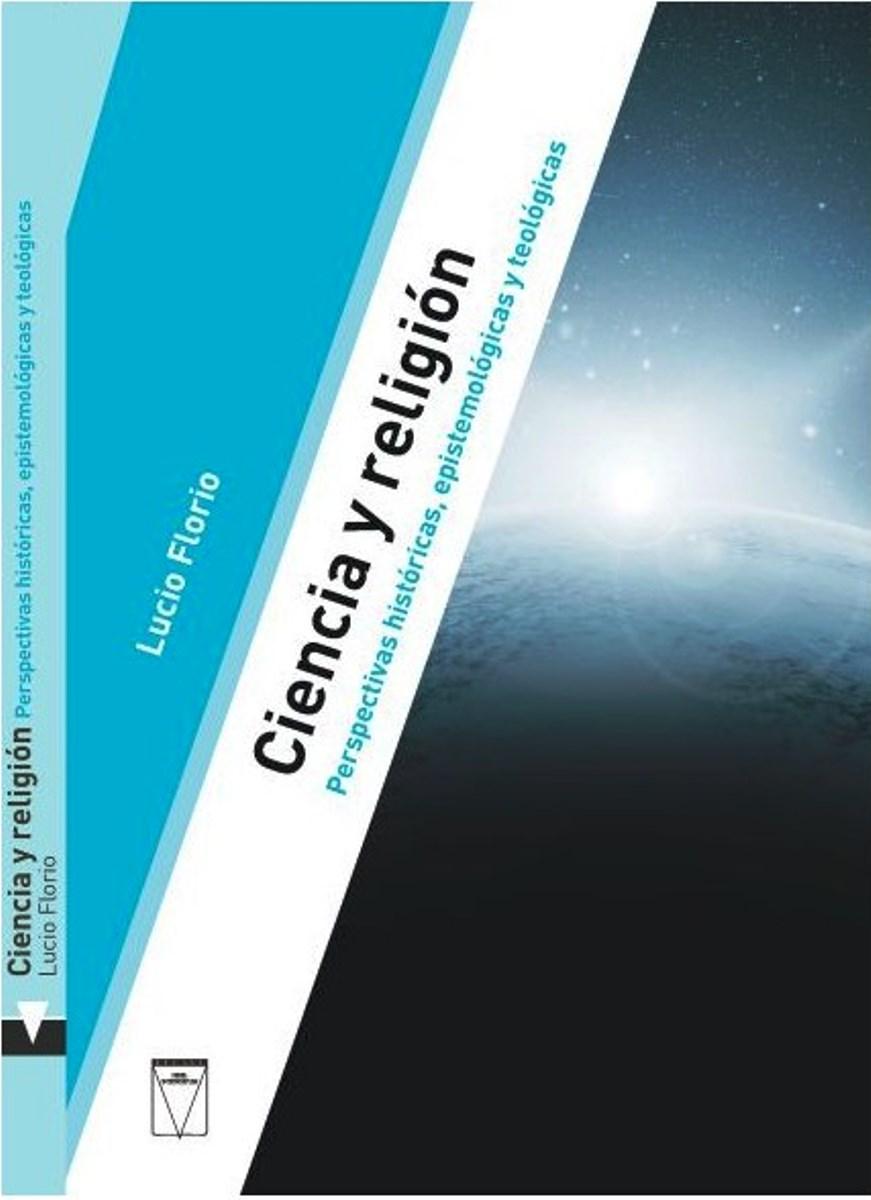 CIENCIA Y RELIGION . PERSPECTIVAS HISTORICAS , EPISTEMOLOGICAS Y TEOLOGICAS