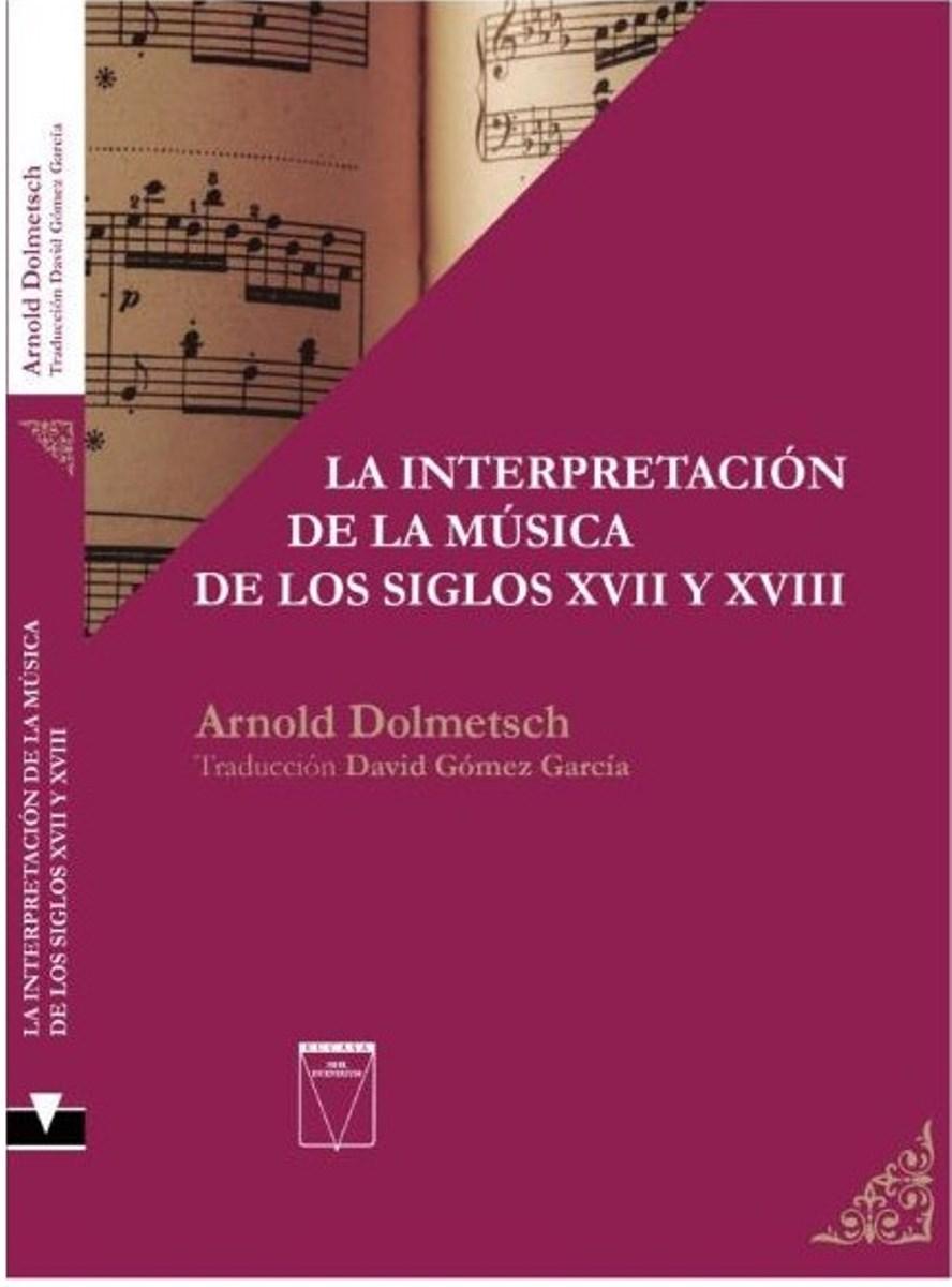 LA INTERPRETACION DE LA MUSICA DE LOS SIGLOS XVII Y XVIII C/APENDICE