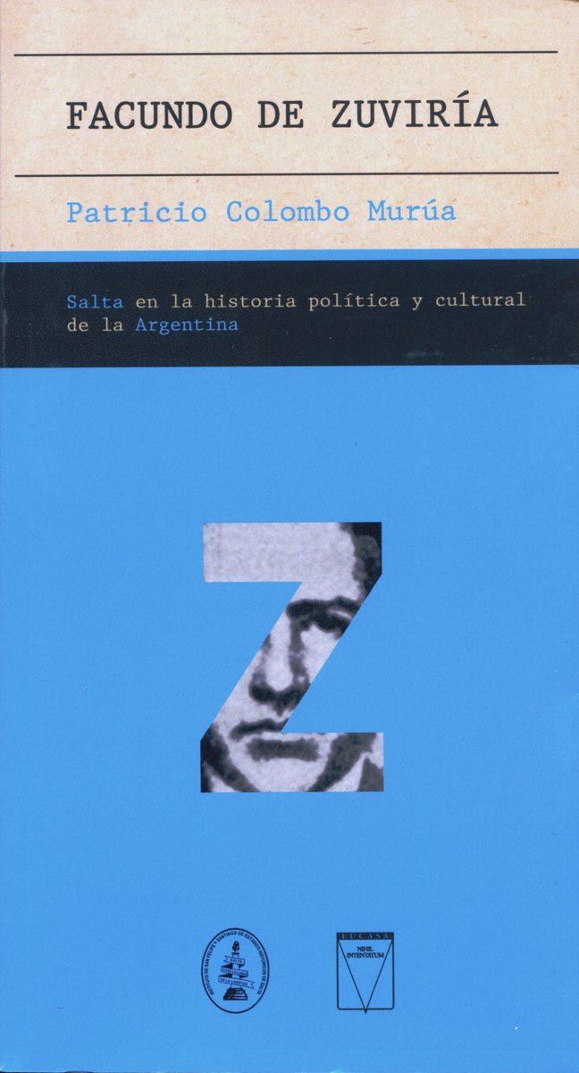 FACUNDO DE ZUVIRIA . SALTA EN LA HISTORIA POLITICA Y CULTURAL DE LA ARGENTINA