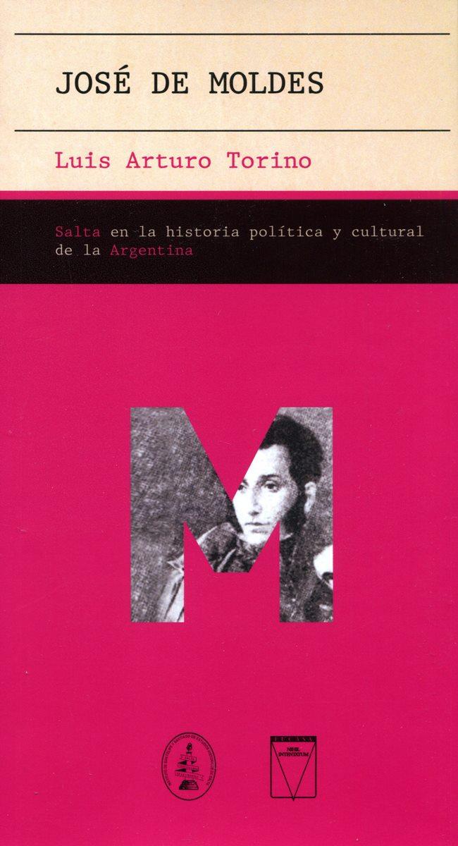 JOSE DE MOLDES . SALTA EN LA HISTORIA POLITICA Y CULTURAL DE LA ARGENTINA