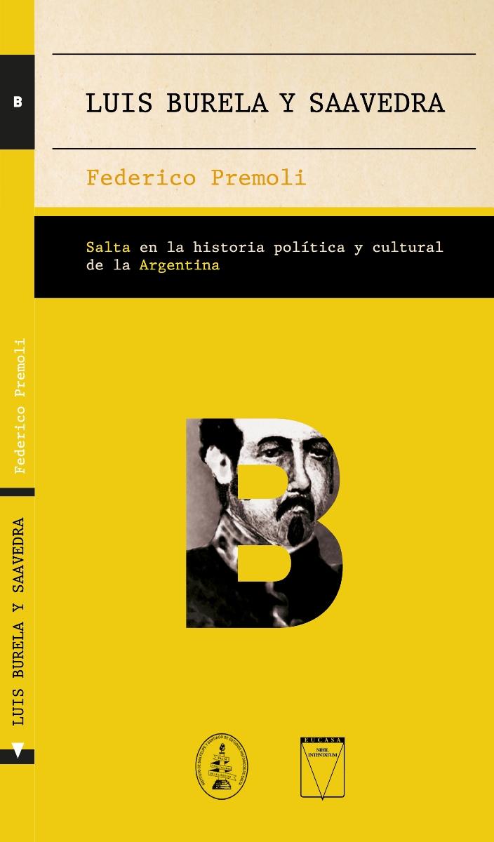 LUIS BURELA Y SAAVEDRA . SALTA EN LA HISTORIA POLITICA Y CULTURAL DE LA ARGENTINA