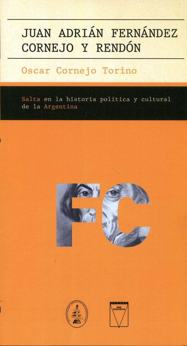 JUAN ADRIAN FERNANDEZ CORNEJO Y RENDON . SALTA EN LA HISTORIA POLITICA Y CULTURAL DE LA ARGENTINA