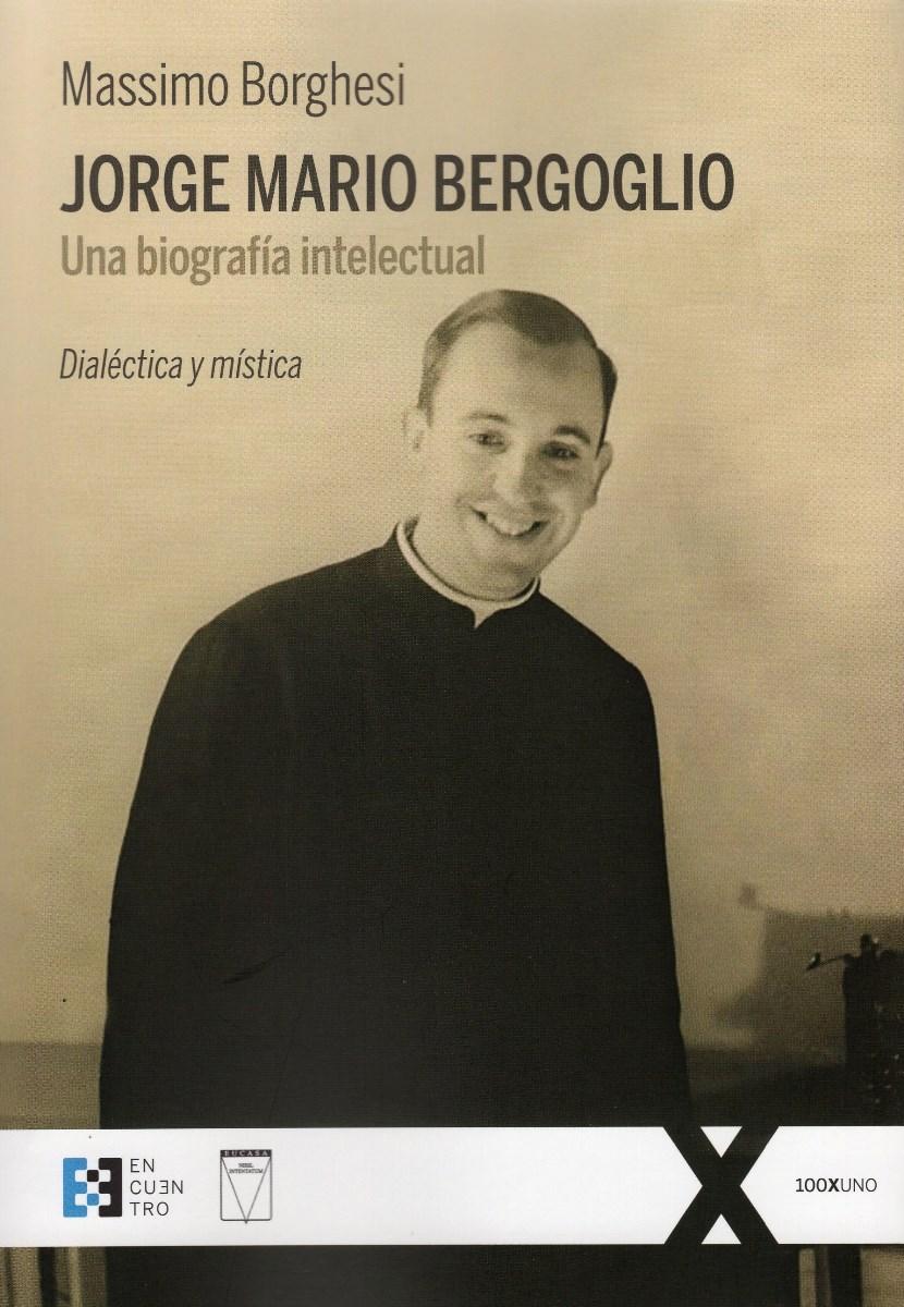 JORGE MARIO BERGOGLIO . UNA BIOGRAFIA INTELECTUAL
