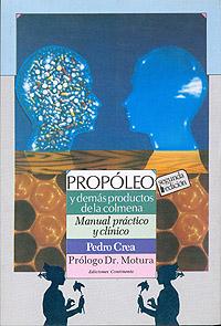 PROPOLEO Y DEMAS PRODUCTOS DE LA COLMENA . MANUAL PRACTICO Y CLINICO