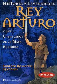 REY ARTURO Y SUS CABALLEROS DE LA MESA REDONDA , HISTORIA Y LEYENDA DEL