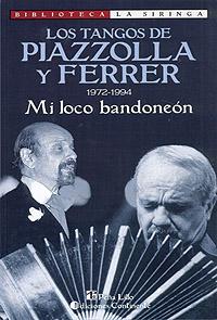 MI LOCO BANDONEON . 1972-1994 LOS TANGOS DE PIAZZOLLA Y FERRER