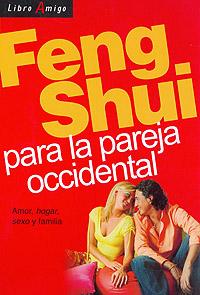 FENG SHUI PARA LA PAREJA OCCIDENTAL. AMOR, HOGAR, SEXO, FAMILIA