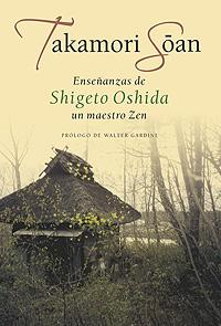 ENSEÑANZAS DE SHIGETO OSHIDA UN MAESTRO ZEN . TAKAMORI SOAN