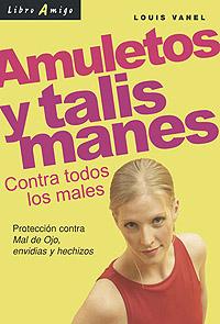 AMULETOS Y TALISMANES . CONTRA TODOS LOS MALES