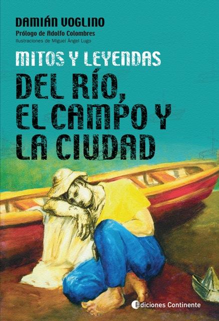 MITOS Y LEYENDAS DEL RIO - DEL CAMPO Y DE LA CIUDAD