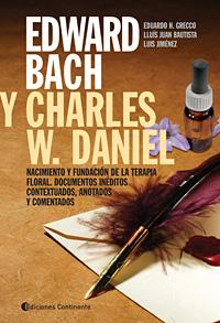 EDWARD BACH Y CHARLES W DANIEL . NACIMIENTO Y FUNDACION DE LA TERAPIA FLORAL