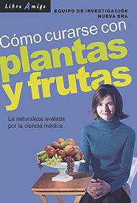 PLANTAS Y FRUTAS COMO CURARSE CON . LIBRO AMIGO