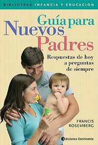 GUIA PARA NUEVOS PADRES . RESPUESTAS DE HOY A PREGUNTAS DE SIEMPRE