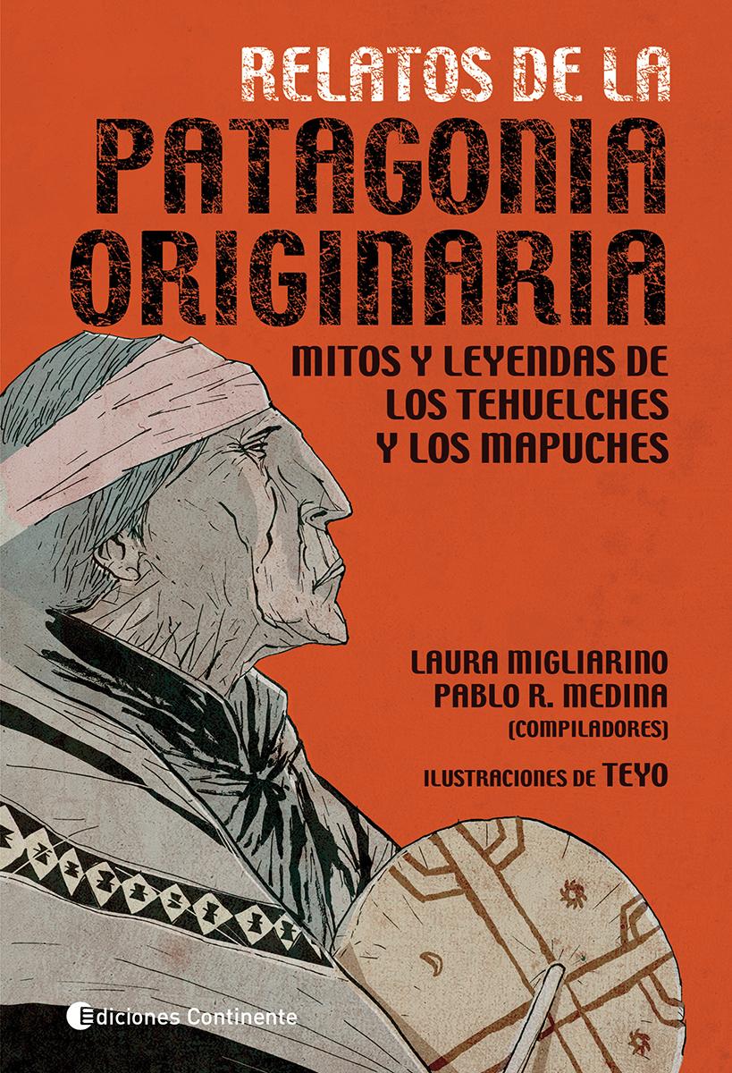 RELATOS DE LA PATAGONIA ORIGINARIA . MITOS Y LEYENDAS DE LOS TEHUELCHES Y MAPUCHES