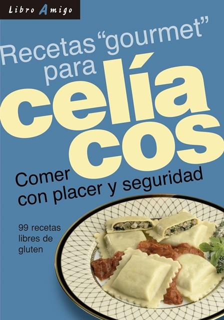 CELIACOS RECETAS GOURMET PARA . COMER CON PLACER Y SEGURIDAD . LIBRO AMIGO