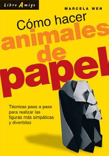 ANIMALES DE PAPEL COMO HACER . LIBRO AMIGO