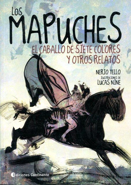 LOS MAPUCHES . EL CABALLO DE SIETE COLORES Y OTROS RELATOS