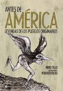 ANTES DE AMERICA . LEYENDAS DE LOS PUEBLOS ORIGINARIOS