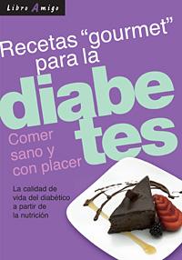 DIABETES . RECETAS GOURMET PARA LA. COMER SANO Y CON PLACER . LIBRO AMIGO