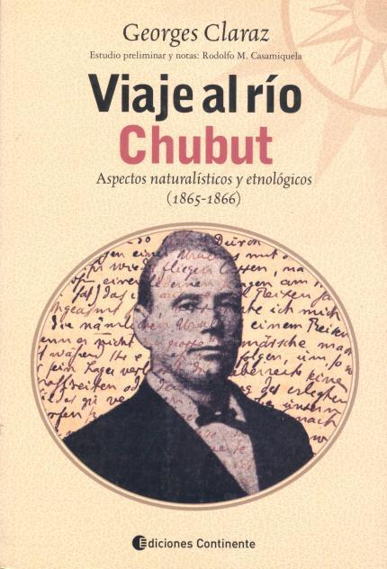 VIAJE AL RIO CHUBUT . ASPECTOS NATURALISTICOS Y ETNOLOGICOS (1865-1866)