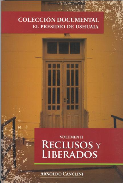 RECLUSOS Y LIBERADOS VOL. II - EL PRESIDIO DE USHUAIA