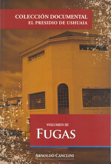 FUGAS VOL. III - EL PRESIDIO DE USHUAIA