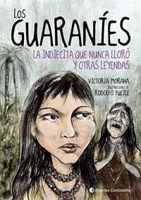 LOS GUARANIES . LA INDIECITA QUE NUNCA LLORO Y OTRAS LEYENDAS