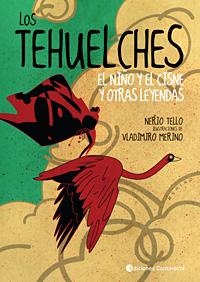 LOS TEHUELCHES . EL NIÑO Y EL CISNE Y OTRAS LEYENDES