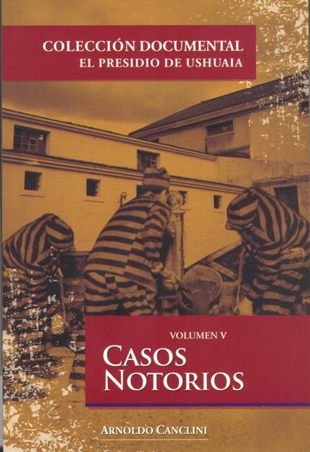 CASOS NOTORIOS VOL. V - EL PRESIDIO DE USHUAIA