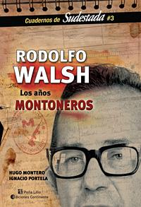 RODOLFO WALSH LOS AÑOS MONTONEROS