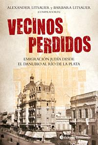 VECINOS PERDIDOS . EMIGRACION JUDIA DESDE EL DANUBIO AL RIO DE LA PLATA