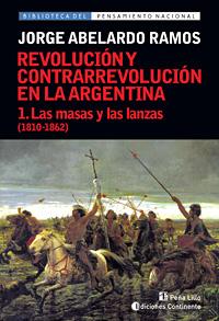 LAS MASAS Y LAS LANZAS T.1 (1810-1862). REVOLUCION Y CONTRARREVOLUCION EN ARGENTINA