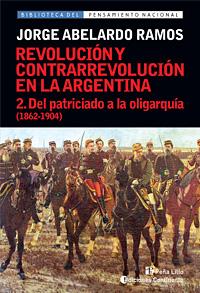 DEL PATRICIADO A LA OLIGARQUIA T.2 (1862-1904). REVOLUCION Y CONTRARREVOLUCION EN ARGENTINA
