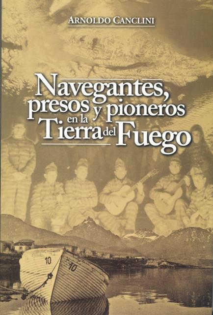 NAVEGANTES , PRESOS Y PIONEROS EN LA TIERRA DEL FUEGO